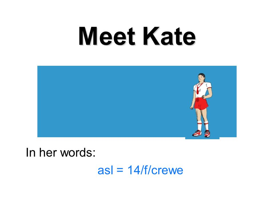 Meet Kate In her words: asl = 14/f/crewe