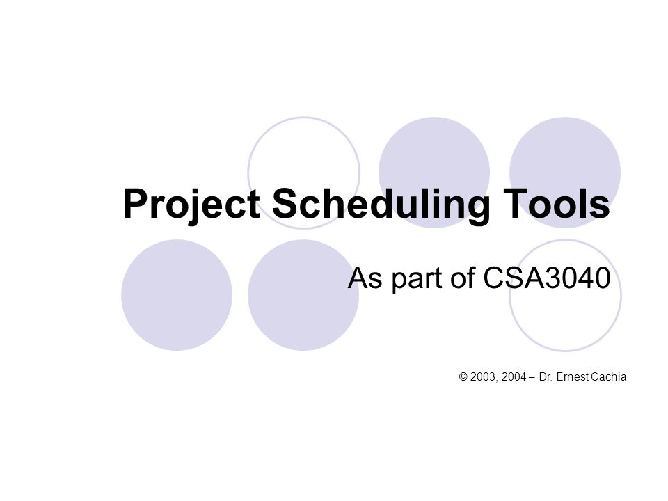 Project Scheduling Tools As part of CSA3040 © 2003, 2004 – Dr. Ernest Cachia