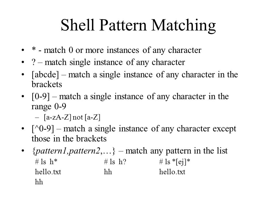 Shell Pattern Matching * - match 0 or more instances of any character .