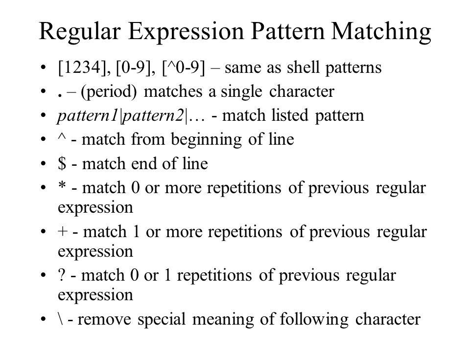 Regular Expression Pattern Matching [1234], [0-9], [^0-9] – same as shell patterns.
