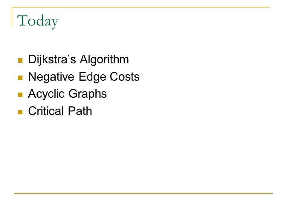 Today Dijkstra's Algorithm Negative Edge Costs Acyclic Graphs Critical Path