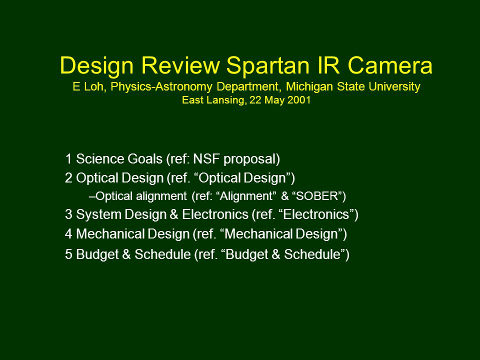 Design Review Spartan IR Camera E Loh, Physics-Astronomy Department, Michigan State University East Lansing, 22 May 2001 1 Science Goals (ref: NSF proposal) 2 Optical Design (ref.