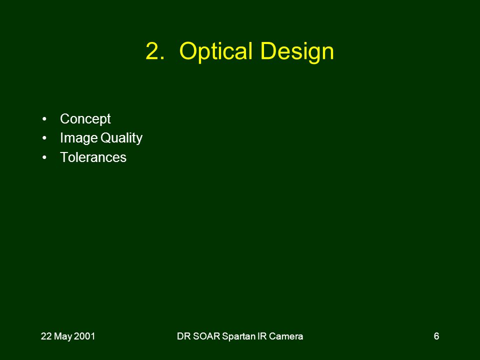 22 May 2001DR SOAR Spartan IR Camera6 2. Optical Design Concept Image Quality Tolerances