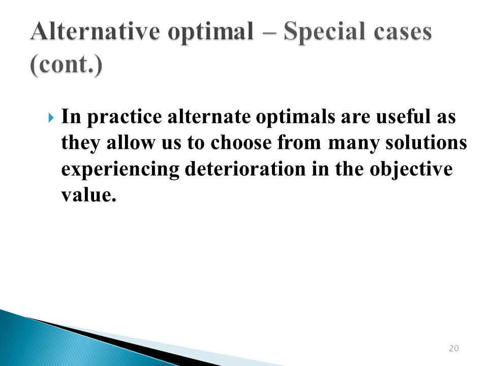 20  In practice alternate optimals are useful as they allow us to choose from many solutions experiencing deterioration in the objective value.
