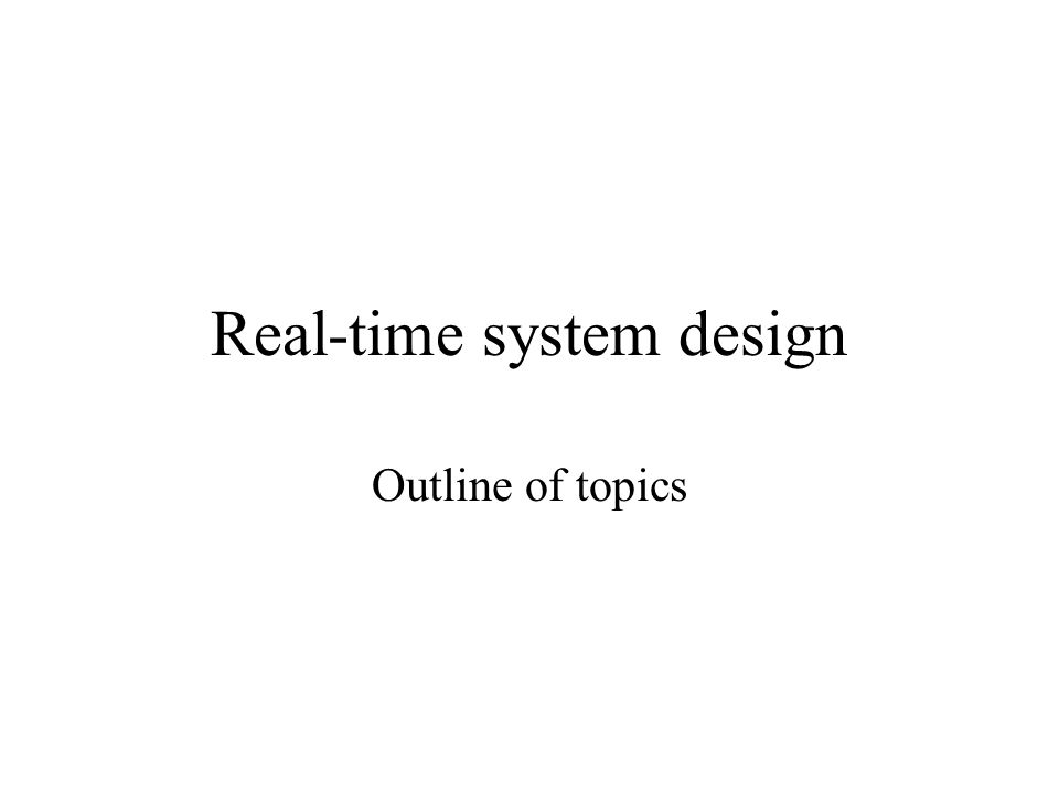 Typical real-time applications Digital control –Sampled data systems High-level controls –Planning and policy above low level control Signal processing –Digital filtering, video compression & encryption, radar signal processing Other real-time applications –Real-time databases, multimedia applications