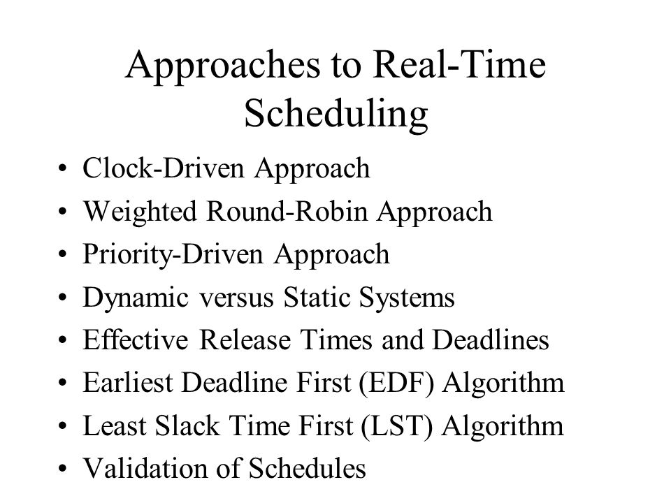 Clock-Driven Scheduling Static, Timer-Driven Scheduler Cyclic Schedules Aperiodic Jobs Scheduling Sporadic Jobs Algorithms to Construct Static Schedules Advantages / Disadvantages of Clock- Driven Scheduling