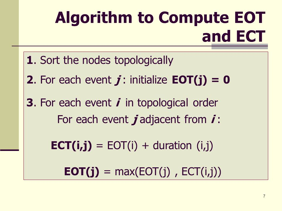 7 Algorithm to Compute EOT and ECT 1. Sort the nodes topologically 2.