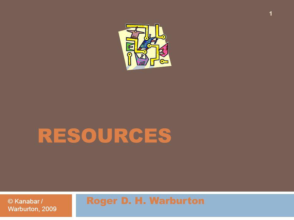 RESOURCES Roger D. H. Warburton © Kanabar / Warburton, 2009 1