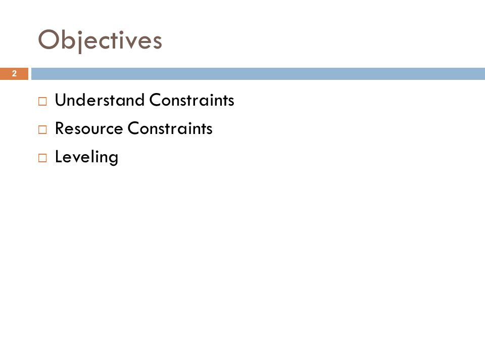 Objectives 2  Understand Constraints  Resource Constraints  Leveling