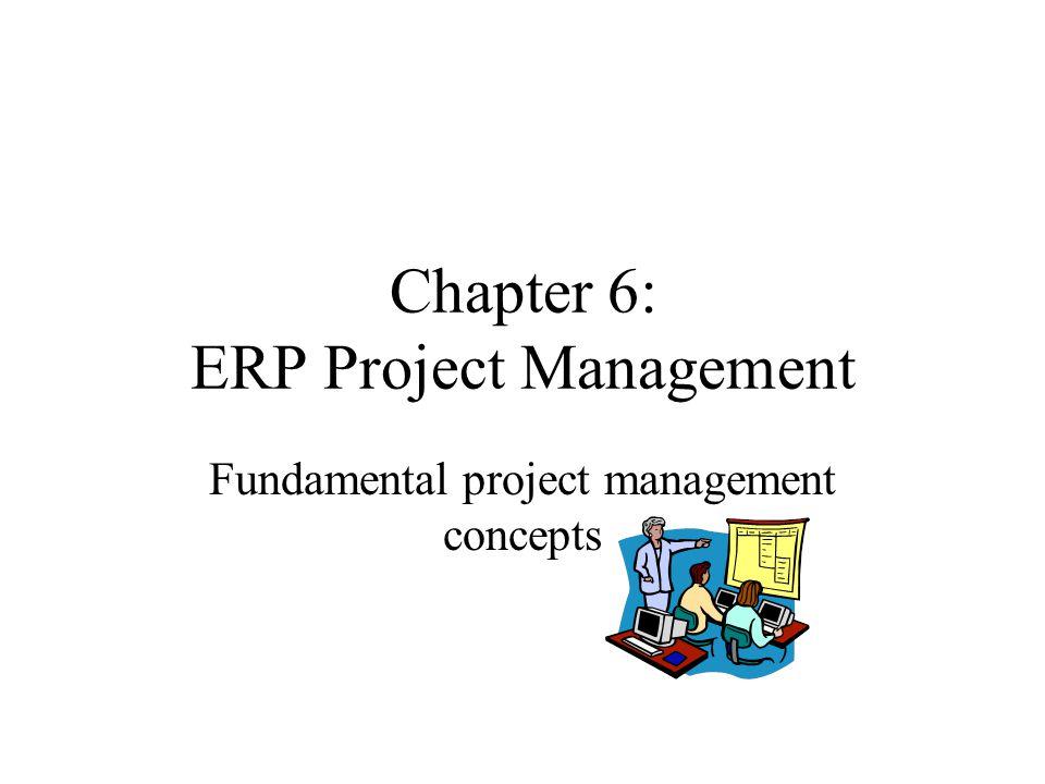 Chapter 6: ERP Project Management Fundamental project management concepts