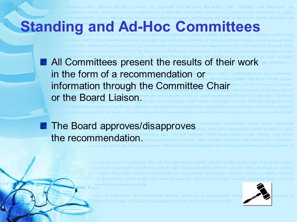 Standing and Ad-Hoc Committees All Committees present the results of their work in the form of a recommendation or information through the Committee Chair or the Board Liaison.