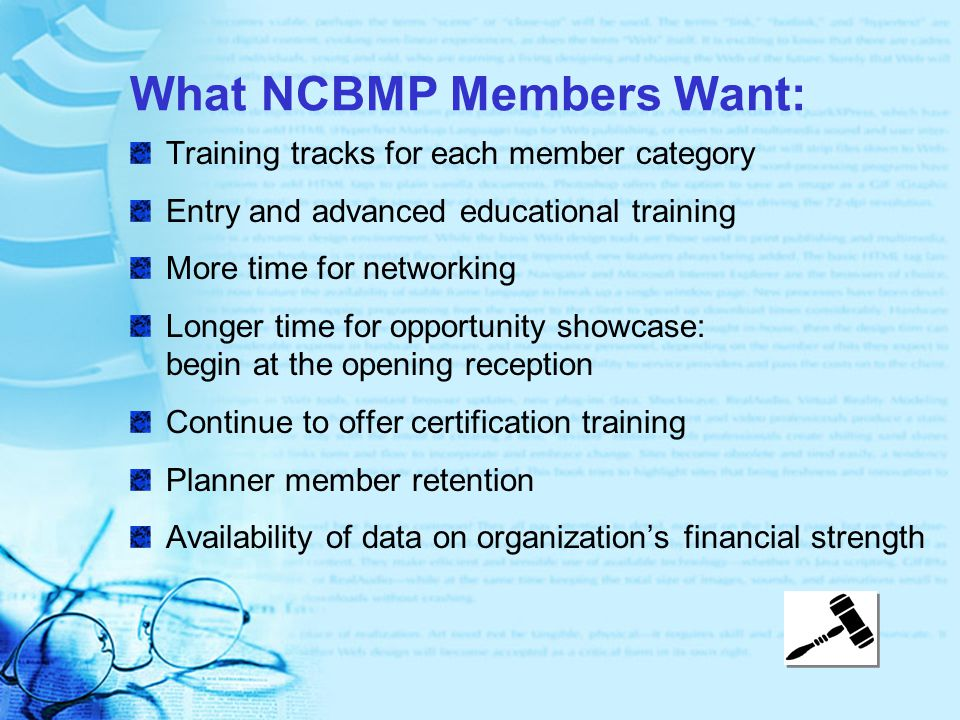 What NCBMP Members Want: Training tracks for each member category Entry and advanced educational training More time for networking Longer time for opp