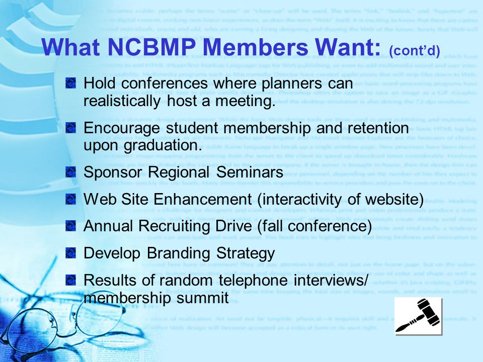 What NCBMP Members Want: (cont'd) Hold conferences where planners can realistically host a meeting.