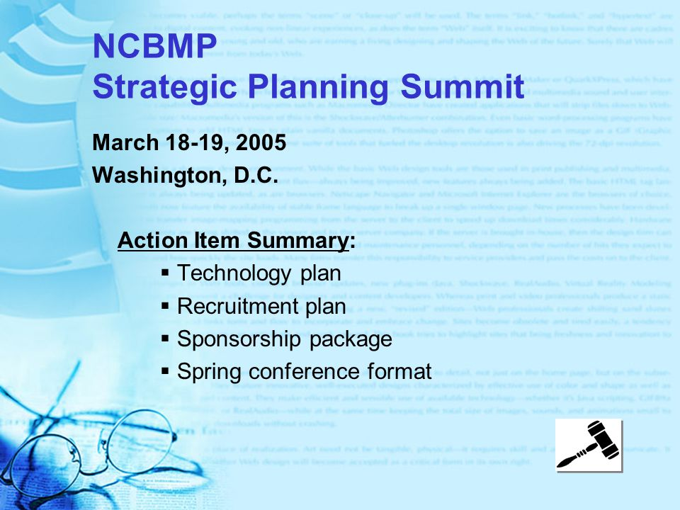 NCBMP Strategic Planning Summit March 18-19, 2005 Washington, D.C. Action Item Summary:  Technology plan  Recruitment plan  Sponsorship package  S