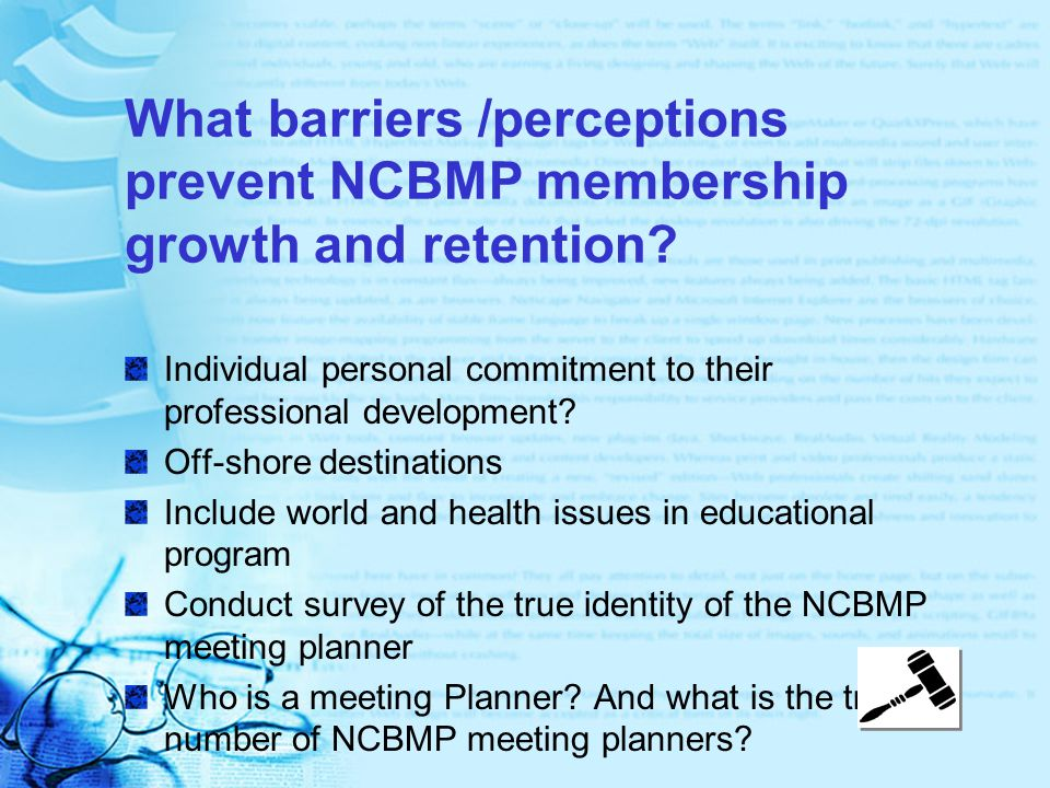 What barriers /perceptions prevent NCBMP membership growth and retention.