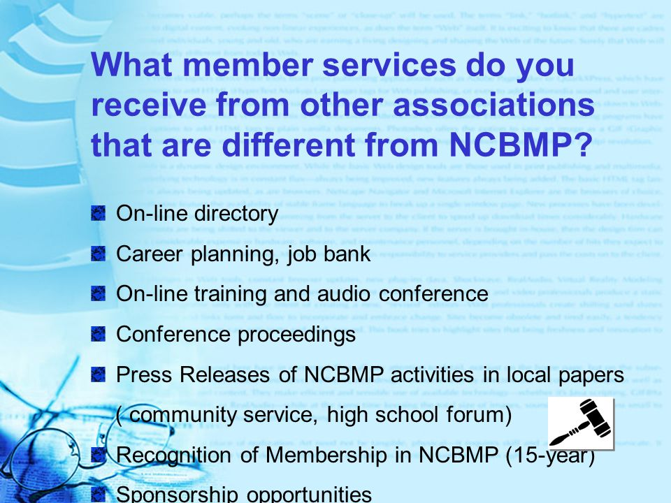 What member services do you receive from other associations that are different from NCBMP.