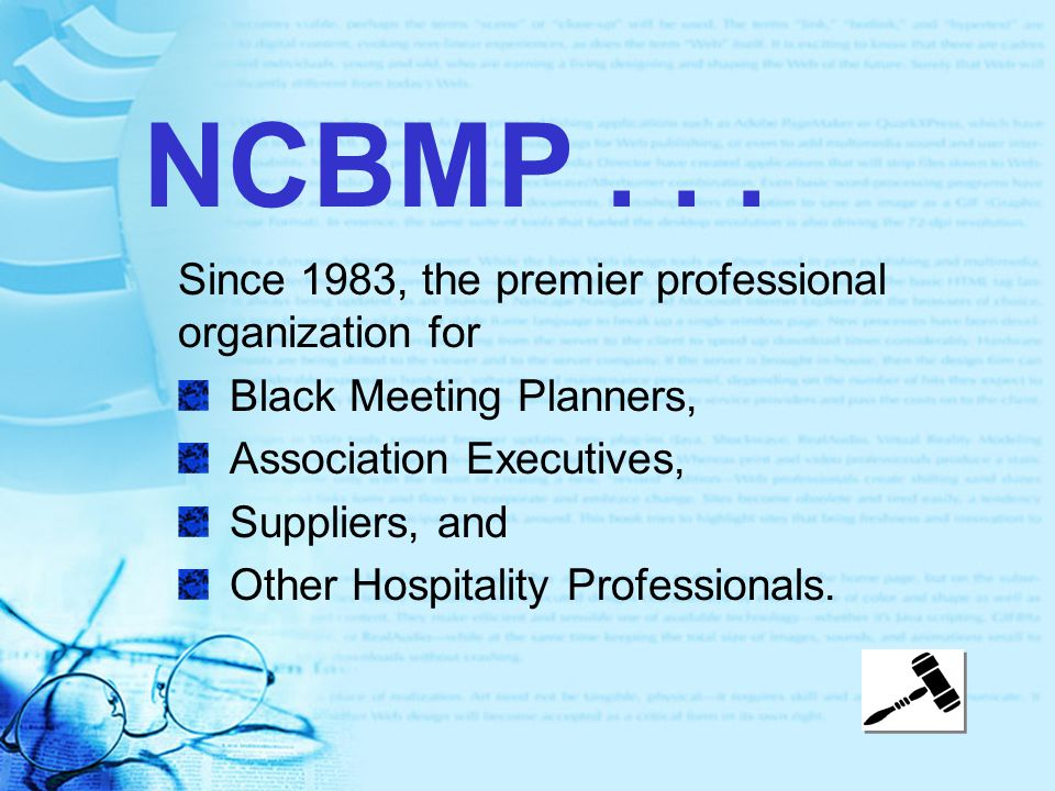 NCBMP... Since 1983, the premier professional organization for Black Meeting Planners, Association Executives, Suppliers, and Other Hospitality Profes