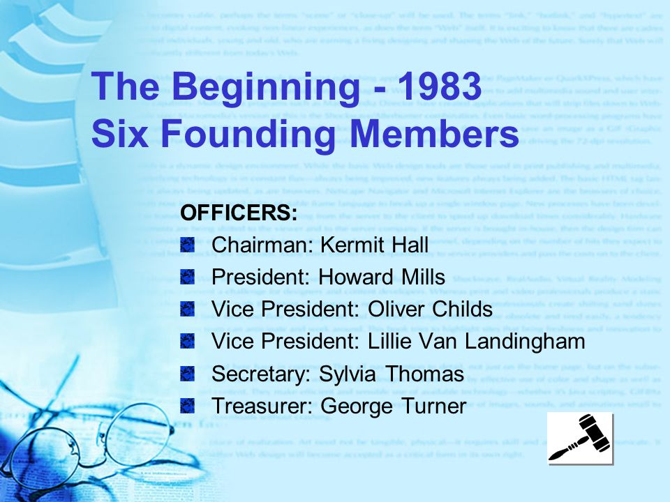 The Beginning - 1983 Six Founding Members OFFICERS: Chairman: Kermit Hall President: Howard Mills Vice President: Oliver Childs Vice President: Lillie