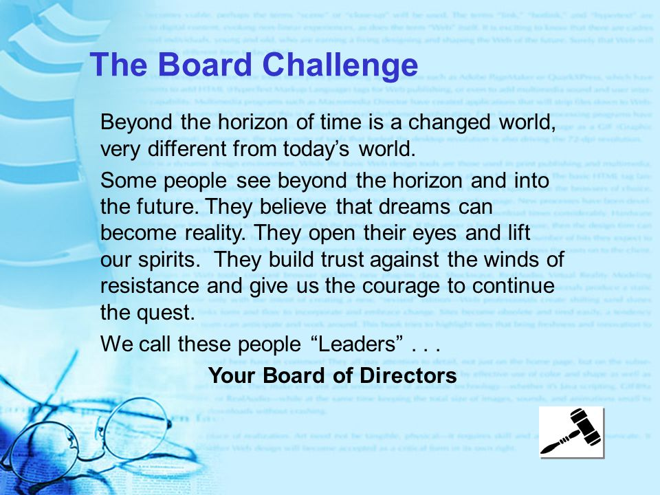 The Board Challenge Beyond the horizon of time is a changed world, very different from today's world. Some people see beyond the horizon and into the