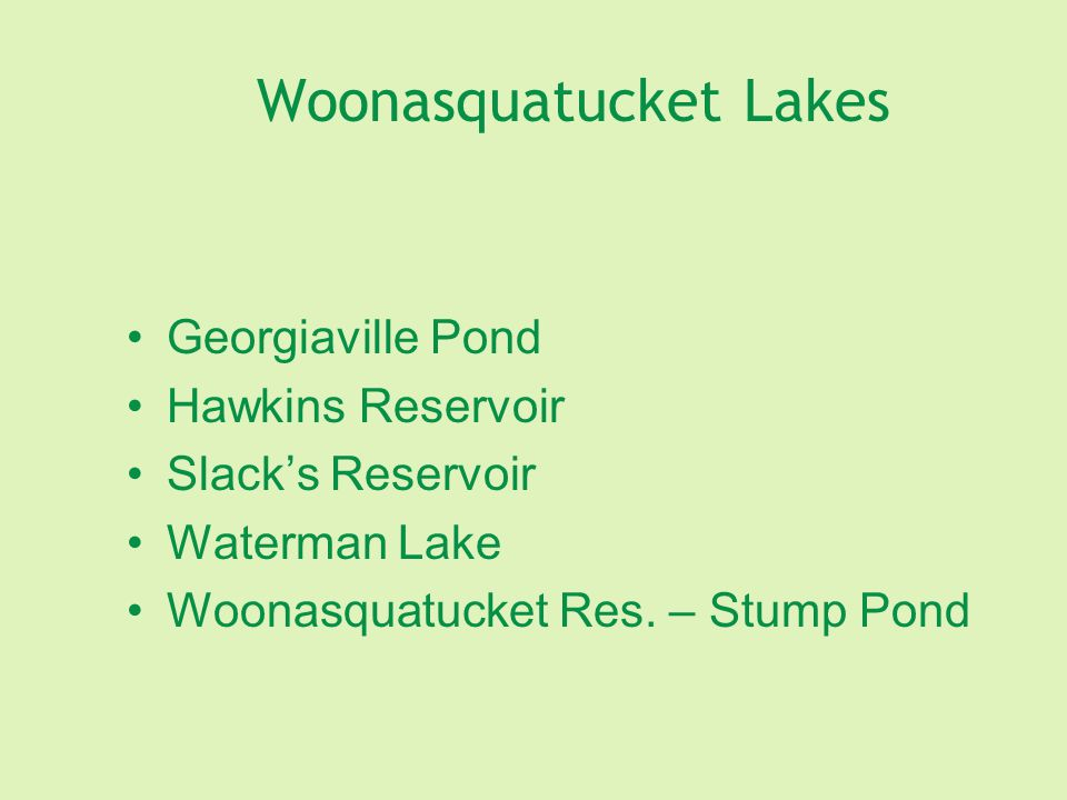 Woonasquatucket Lakes Georgiaville Pond Hawkins Reservoir Slack's Reservoir Waterman Lake Woonasquatucket Res. – Stump Pond