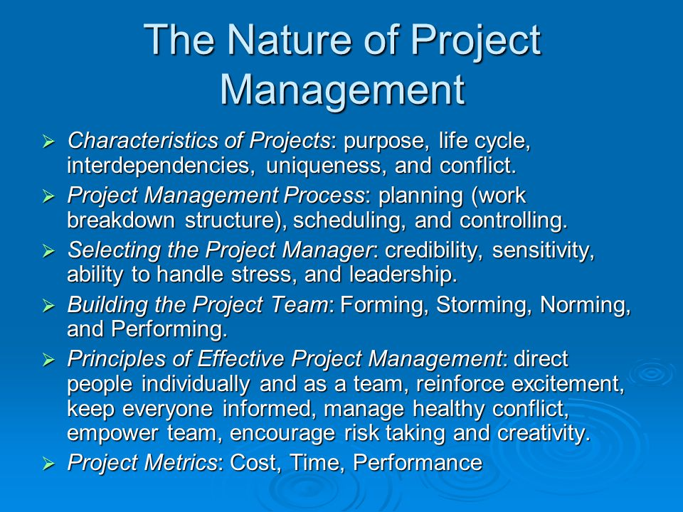 The Nature of Project Management  Characteristics of Projects: purpose, life cycle, interdependencies, uniqueness, and conflict.