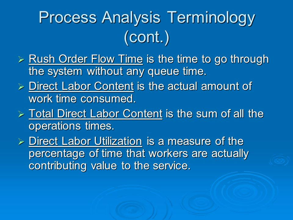 Process Analysis Terminology (cont.)  Rush Order Flow Time is the time to go through the system without any queue time.
