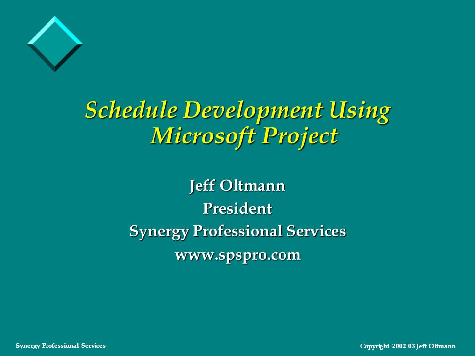Copyright 2002-03 Jeff Oltmann Synergy Professional Services Network (Precedence) Diagrams v Now can we assign dates and be done.