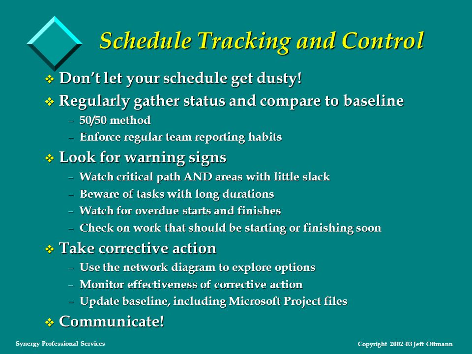 Copyright 2002-03 Jeff Oltmann Synergy Professional Services Schedule Tracking and Control v Don't let your schedule get dusty.