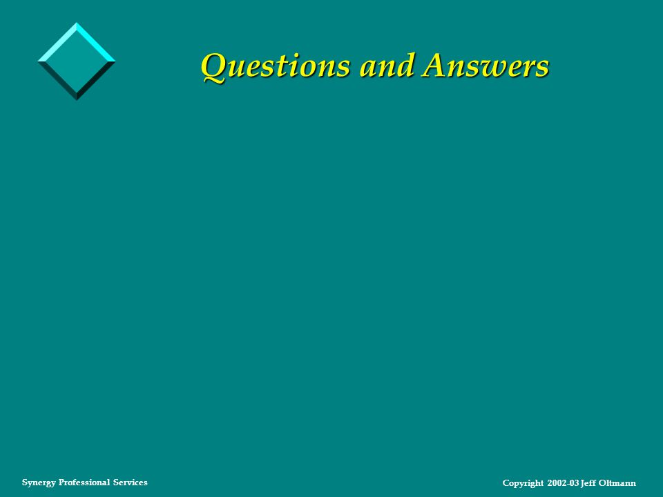 Copyright 2002-03 Jeff Oltmann Synergy Professional Services Questions and Answers