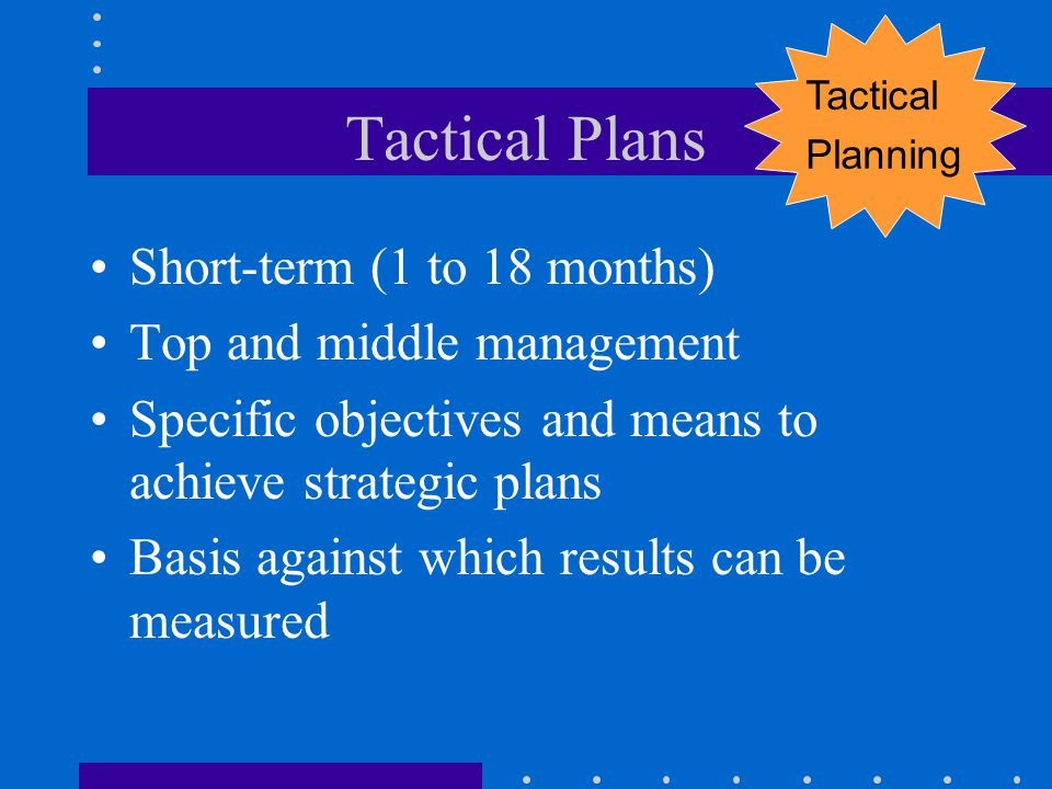 Budgeting Short-term Top, middle, and operational management involvement Usable guidelines to implement strategic and tactical plans Allocates resources Standard against which performance can be measured Budget