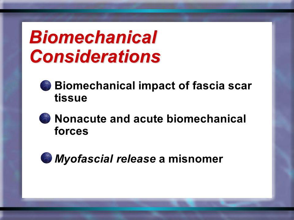 Biomechanical impact of fascia scar tissue Biomechanical Considerations Nonacute and acute biomechanical forces Myofascial release a misnomer