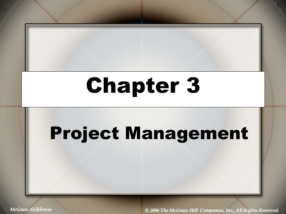 McGraw-Hill/Irwin © 2006 The McGraw-Hill Companies, Inc., All Rights Reserved. 2 Chapter 3 Project Management