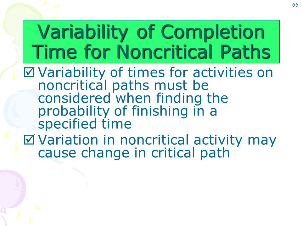 66 Variability of Completion Time for Noncritical Paths  Variability of times for activities on noncritical paths must be considered when finding the