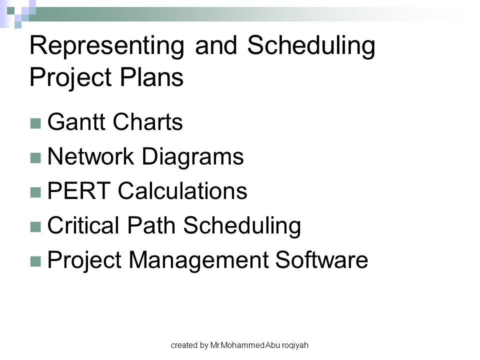 created by Mr.Mohammed Abu roqiyah Representing and Scheduling Project Plans Gantt Charts Network Diagrams PERT Calculations Critical Path Scheduling