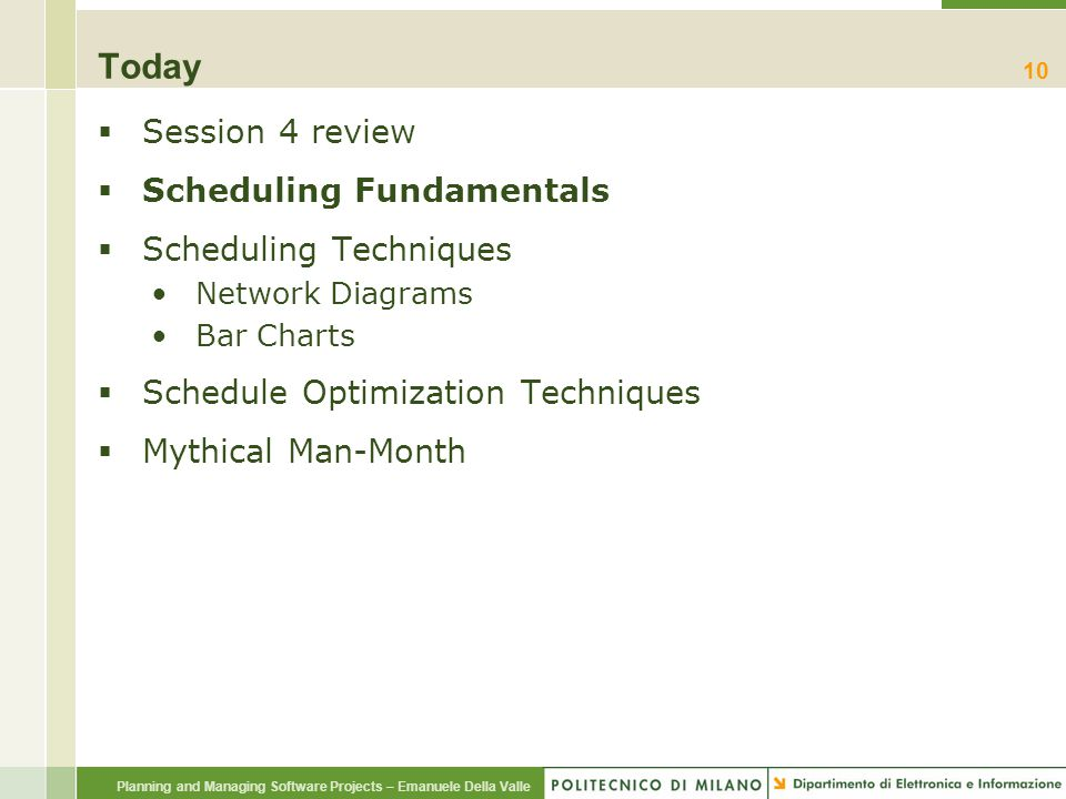 Planning and Managing Software Projects – Emanuele Della Valle Today  Session 4 review  Scheduling Fundamentals  Scheduling Techniques Network Diag