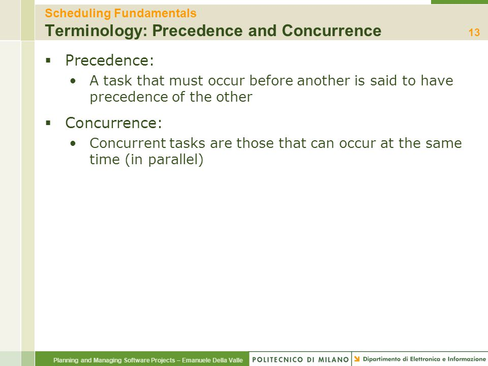 Planning and Managing Software Projects – Emanuele Della Valle Scheduling Fundamentals Terminology: Precedence and Concurrence  Precedence: A task th