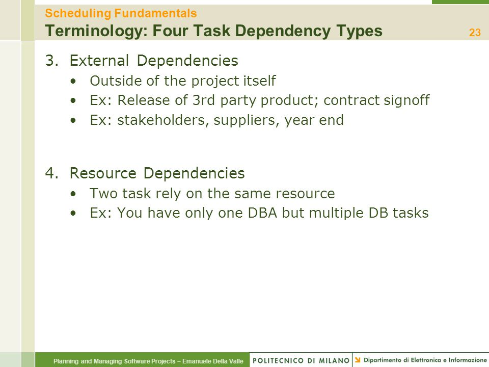 Planning and Managing Software Projects – Emanuele Della Valle Scheduling Fundamentals Terminology: Four Task Dependency Types 3.External Dependencies