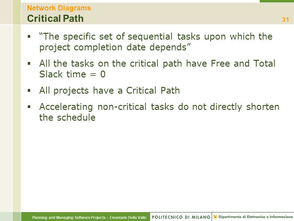 """Planning and Managing Software Projects – Emanuele Della Valle Network Diagrams Critical Path  """"The specific set of sequential tasks upon which the p"""