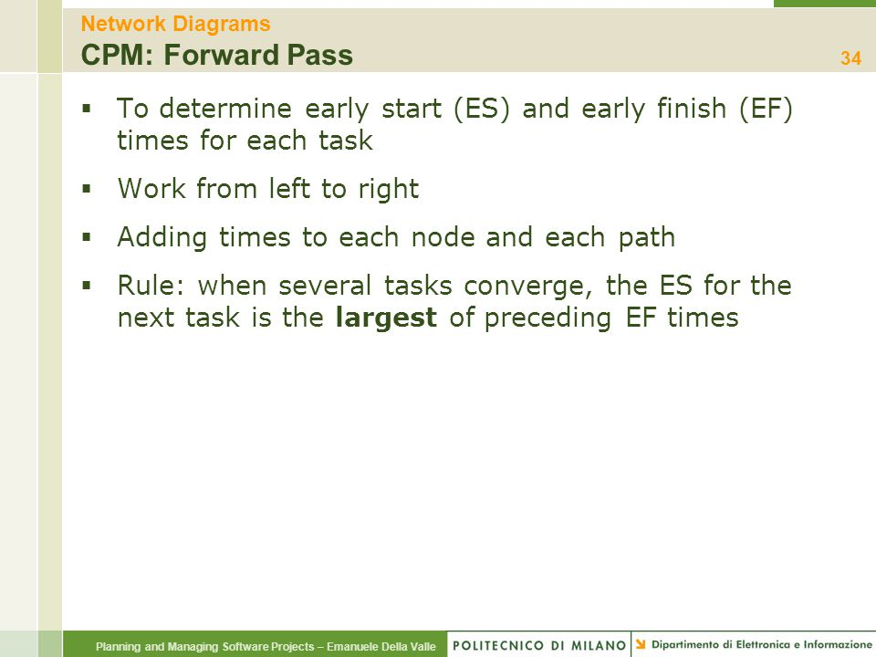 Planning and Managing Software Projects – Emanuele Della Valle Network Diagrams CPM: Forward Pass  To determine early start (ES) and early finish (EF