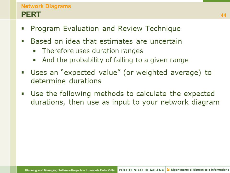 Planning and Managing Software Projects – Emanuele Della Valle Network Diagrams PERT  Program Evaluation and Review Technique  Based on idea that es