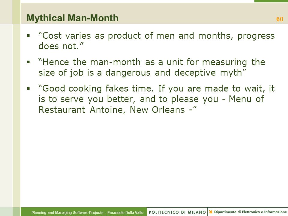 """Planning and Managing Software Projects – Emanuele Della Valle Mythical Man-Month  """"Cost varies as product of men and months, progress does not.""""  """""""