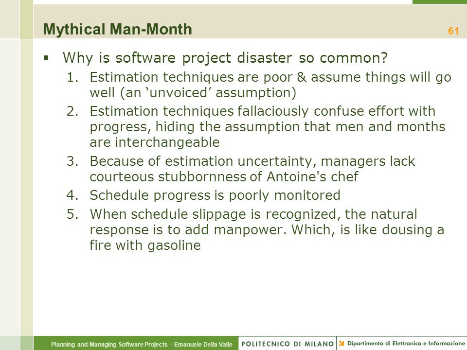 Planning and Managing Software Projects – Emanuele Della Valle Mythical Man-Month  Why is software project disaster so common? 1.Estimation technique