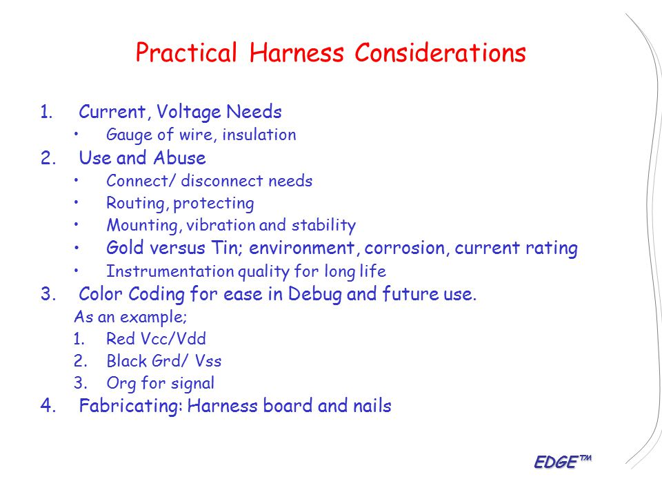 EDGE™ Practical Harness Considerations 1. 1.Current, Voltage Needs Gauge of wire, insulation 2.