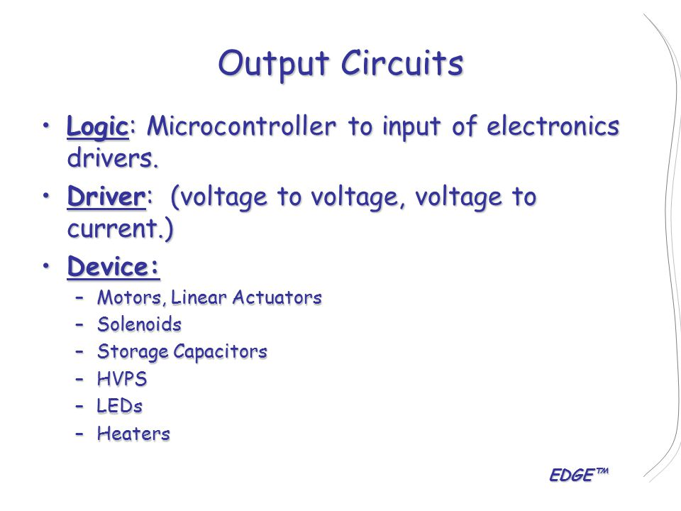 EDGE™ Output Circuits Logic: Microcontroller to input of electronics drivers.Logic: Microcontroller to input of electronics drivers.