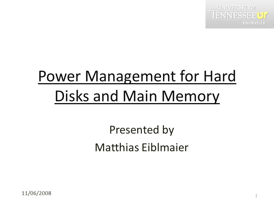 Power Management for Hard Disks and Main Memory 11/06/2008 Presented by Matthias Eiblmaier 1