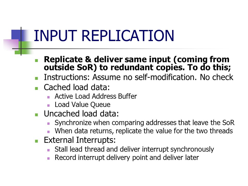 INPUT REPLICATION Replicate & deliver same input (coming from outside SoR) to redundant copies.
