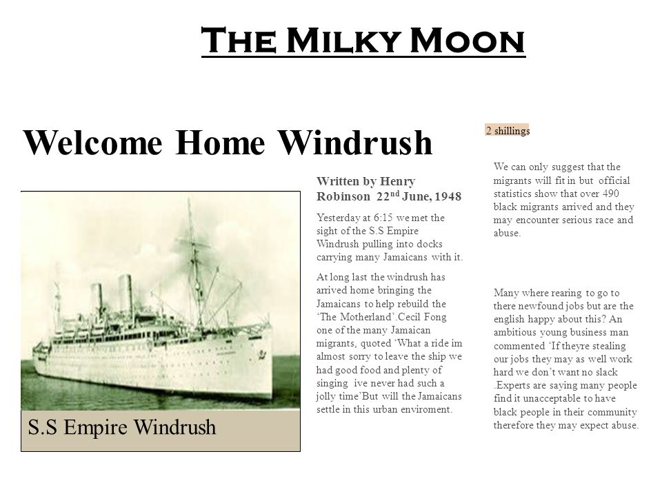 Welcome Home Windrush Written by Henry Robinson 22 nd June, 1948 Yesterday at 6:15 we met the sight of the S.S Empire Windrush pulling into docks carr
