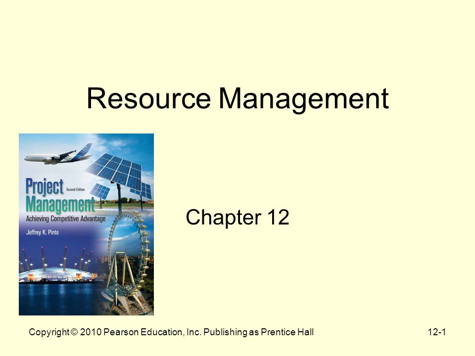 12-1 Resource Management Chapter 12 Copyright © 2010 Pearson Education, Inc. Publishing as Prentice Hall