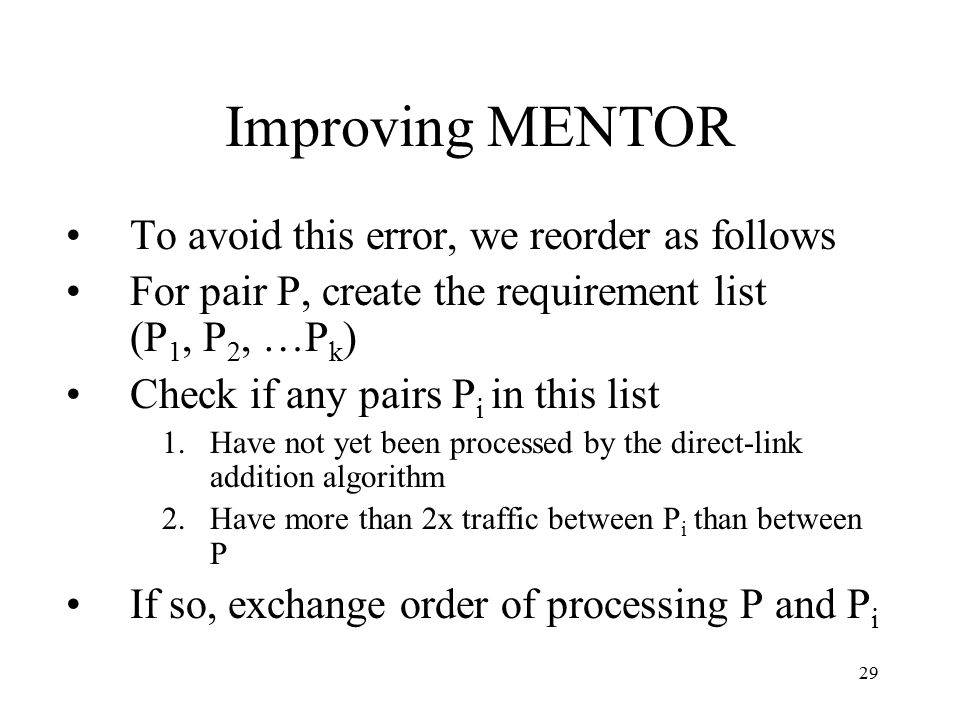 29 Improving MENTOR To avoid this error, we reorder as follows For pair P, create the requirement list (P 1, P 2, …P k ) Check if any pairs P i in thi