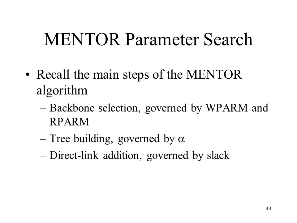 44 MENTOR Parameter Search Recall the main steps of the MENTOR algorithm –Backbone selection, governed by WPARM and RPARM –Tree building, governed by